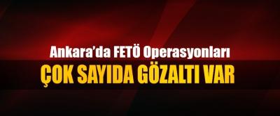 Ankara'da FETÖ Operasyonları, Çok Sayıda Gözaltı Var