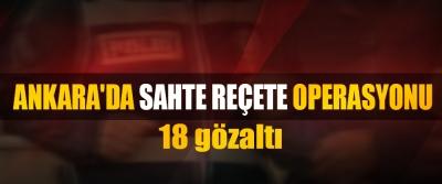 Ankara'da Sahte Reçete Operasyonu: 18 gözaltı