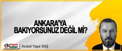 Ankara'ya bakıyorsunuz değil mi?