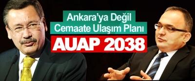 Ankara'ya Değil Cemaate Ulaşım Planı: AUAP 2038
