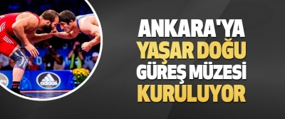 Ankara'ya Yaşar Doğu Güreş Müzesi Kuruluyor