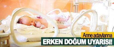 Anne adaylarına Erken Doğum Uyarısı!