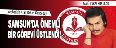 Orhan Gencebay Samsun'da Önemli Bir Görevi Üstlendi!