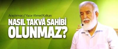 Ahmed Kalkan:Nasıl takvâ sahibi olunmaz?
