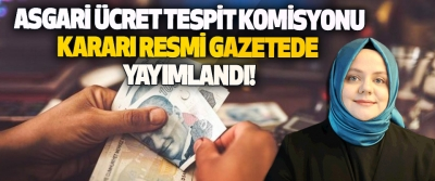 Asgari Ücret Tespit Komisyonu Kararı Resmi Gazetede Yayımlandı!