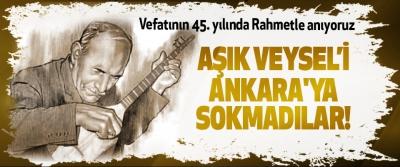 Aşık Veysel'i Ankara'ya Sokmadılar!