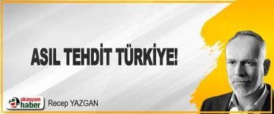 Asıl Tehdit Türkiye!