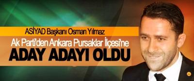 ASİYAD Başkanı Osman Yılmaz, Ak Parti'den Ankara Pursaklar İlçesi'ne Belediye Başkanı Aday Adayı Oldu