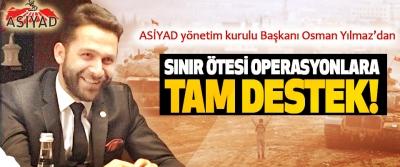 ASİYAD Başkanı Osman Yılmaz'dan Sınır ötesi operasyonlara tam destek!