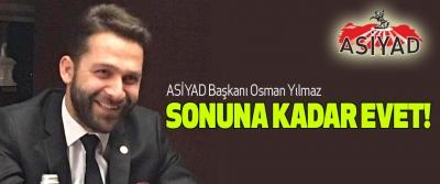 ASİYAD Başkanı Osman Yılmaz; Sonuna kadar evet!