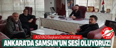ASİYAD Başkanı Osman Yılmaz  Ankara'da Samsun'un Sesi Oluyoruz!