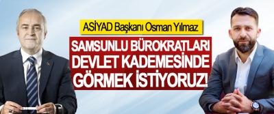 ASİYAD Başkanı Osman Yılmaz: Samsunlu bürokratları Devlet kademesinde görmek istiyoruz!