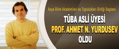 Asya Bilim Akademileri ve Toplulukları Birliği Başkanı  Tüba asli üyesi Prof. Ahmet n. Yurdusev oldu
