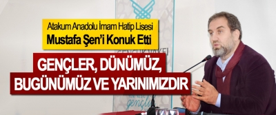 Atakum Anadolu İhl, Mustafa Şen'i Konuk Etti