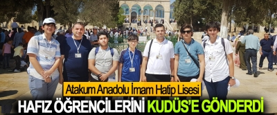 Atakum Anadolu İmam Hatip Lisesi Hafız Öğrencilerini Kudüs'e Gönderdi
