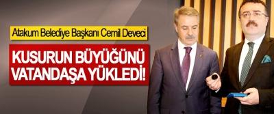 Atakum Belediye Başkanı Cemil Deveci, Kusurun büyüğünü vatandaşa yükledi!