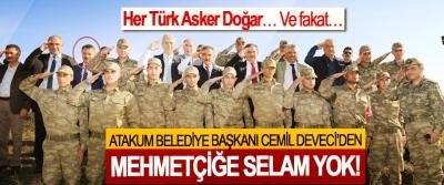 Atakum Belediye Başkanı Cemil Deveci'den Mehmetçiğe selam yok!
