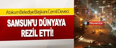 Atakum Belediye Başkanı Cemil Deveci Samsun'u Dünyaya Rezil Etti!