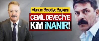 Atakum Belediye Başkanı Cemil Deveci'ye Kim İnanır!