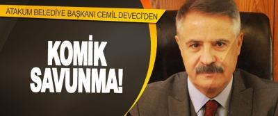 Atakum Belediye Başkanı Cemil Deveci'den komik savunma!
