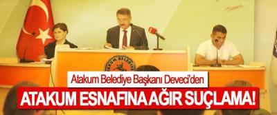 Atakum Belediye Başkanı Deveci'den Atakum esnafına ağır suçlama!