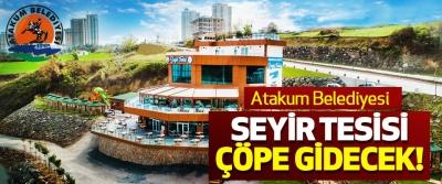 Atakum Belediyesi Seyir Tesisi Çöpe Gidecek!