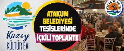 Atakum Belediyesi Tesislerinde İçkili Toplantı!