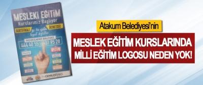 Atakum Belediyesi'nin Meslek eğitim kurslarında Milli eğitim logosu neden yok!