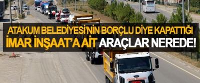 Atakum Belediyesi'nin borçlu diye kapattığı İmar İnşaat'a ait araçları nerede!