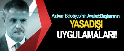 Atakum Belediyesi'nin Avukat Başkanının Yasadışı uygulamaları!