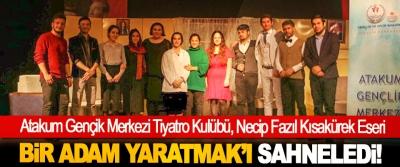 Atakum Gençik Merkezi Tiyatro Kulübü Necip Fazıl Kısakürek Eseri Bir adam yaratmak'ı sahneledi!