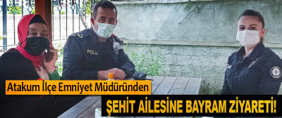 Atakum İlçe Emniyet Müdüründen Şehit ailesine bayram ziyareti!