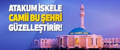 Atakum İskele Camii Bu Şehri Güzelleştirir!