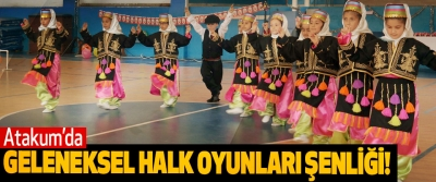 Atakum'da geleneksel halk oyunları şenliği!