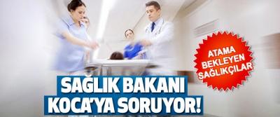 Atama Bekleyen Sağlıkçılar Sağlık Bakanı Koca'ya Soruyor!