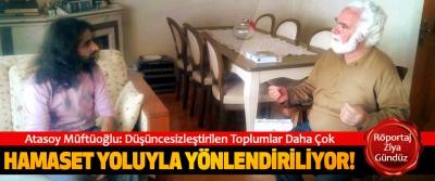 Atasoy Müftüoğlu: Düşüncesizleştirilen Toplumlar Daha Çok Hamaset Yoluyla Yönlendiriliyor!