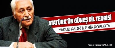 Atatürk'ün Güneş Dil Teorisi Üzerine Yâkub Kadri İle Bir Röportaj