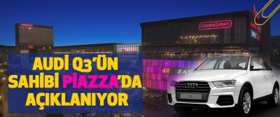 Audi Q3'ün Sahibi Piazza'da Açıklanıyor