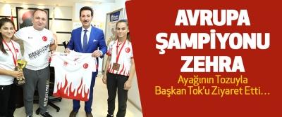 Avrupa Şampiyonu Zehra Ayağının Tozuyla Başkan Tok'u Ziyaret Etti…