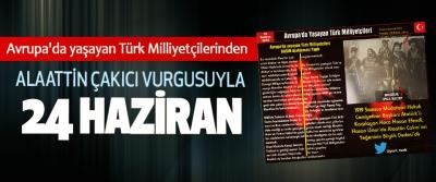 Avrupa'da yaşayan Türk Milliyetçilerinden Alaattin Çakıcı Vurgusuyla 24 Haziran