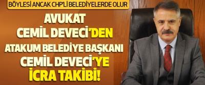 Avukat Cemil Deveci Hukuk Bürosundan Atakum Belediye Başkanı Cemil Deveci'ye İcra Takibi