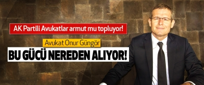 ​avukat onur güngör bu gücü nereden alıyor!
