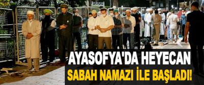 Ayasofya'da Heyecan Sabah Namazı İle Başladı!