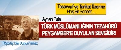 Ayhan Pala: Türk Müslümanlığının Tezahürü Peygamber'e Duyulan Sevgidir