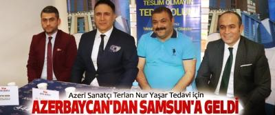 Azeri Sanatçı Terlan Nur Yaşar Tedavi için Azerbaycan'dan Samsun'a Geldi