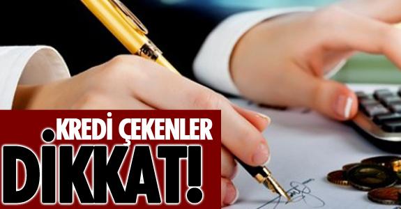 KREDİ ÇEKENLER DİKKAT!