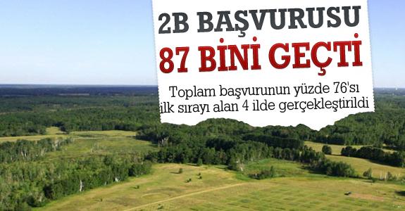 2B Başvurusu 87 Bini Geçti 2B arazileriyle ilgili başvurularda son durum...