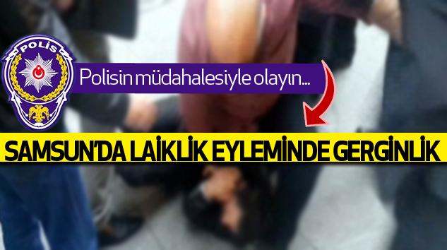 Samsun'da Laiklik Eyleminde Gerginlik...