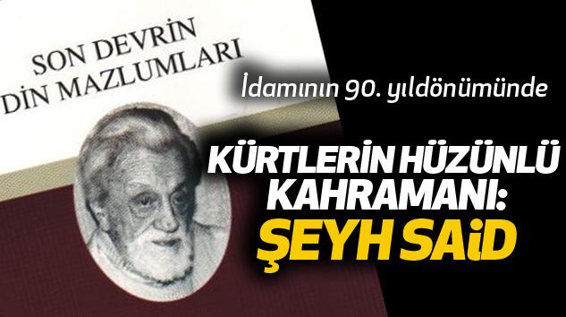 Kürtlerin Hüzünlü Kahramanı: Şeyh Said