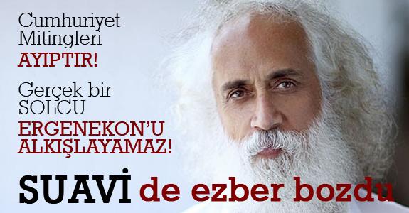 Suavi: Gerçek bir solcu Ergenekon'u alkışlamaz!